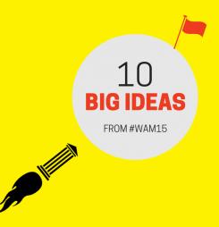 10 Big Ideas from #WAM15